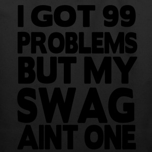 I GOT 99 PROBLEMS BUT MY SWAG AIN'T ONE - Eco-Friendly Cotton Tote