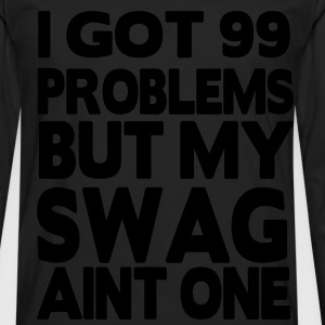 I GOT 99 PROBLEMS BUT MY SWAG AIN'T ONE - Men's Premium Long Sleeve T-Shirt