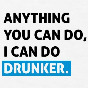 Anything you can do, i can do drunker Caps - Men's T-Shirt