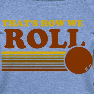 we_roll T-Shirts - Women's Wideneck Sweatshirt