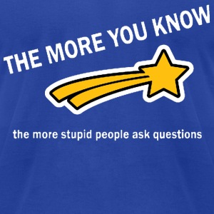 The more you know, the more stupid people ask questions Hoodies - Men's T-Shirt by American Apparel