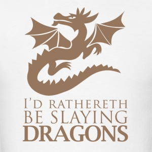 I'd Rather Be Slaying Dragons - Men's T-Shirt