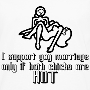 support gay marriage only if both chick are hot - Men's Premium Long Sleeve T-Shirt