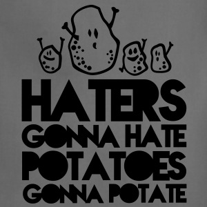 haters gonna hate, potatoes gonna potate Women's T-Shirts - Adjustable Apron