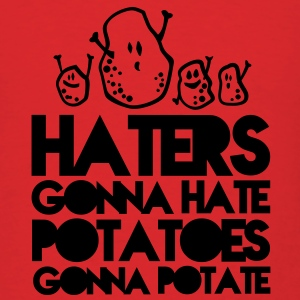 haters gonna hate, potatoes gonna potate Hoodies - Men's T-Shirt