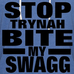 STOP TRYNAH BIT MY SWAGG T-Shirts - Unisex Lightweight Terry Hoodie