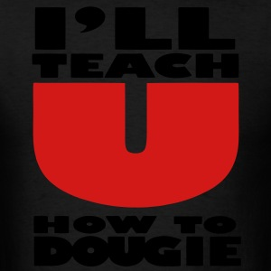 I'LL TEACH YOU HOW TO DOUGIE Hoodies - Men's T-Shirt