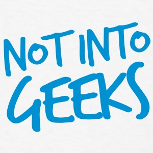 NOT INTO GEEKS  Buttons - Men's T-Shirt