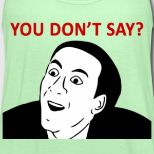 You Don't Say? - Women's Flowy Tank Top by Bella