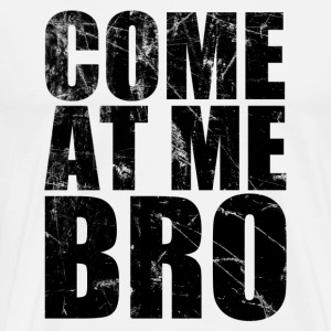 COME AT ME BRO Hoodies - Men's Premium T-Shirt