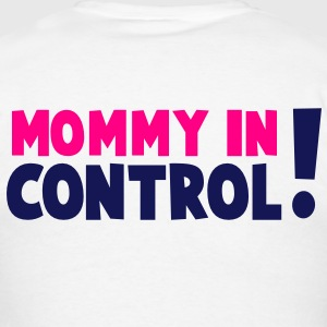 MOMMY IN CONTROL! Hoodies - Men's T-Shirt