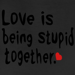 Love is being stupid together Love is life and if you miss love ,you miss life. - Leggings