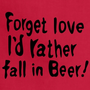 Forget love I'd rather fall in Beer Men's T-Shirt by American Apparel - Adjustable Apron