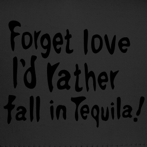 Forget love I'd rather fall in Tequila  Men's T-Shirt by American Apparel - Trucker Cap
