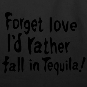 Forget love I'd rather fall in Tequila  Men's T-Shirt by American Apparel - Eco-Friendly Cotton Tote