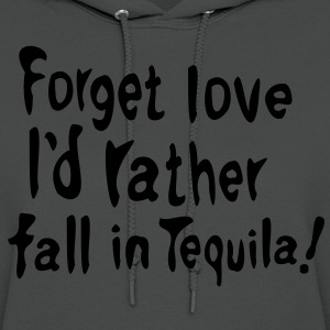 Forget love I'd rather fall in Tequila  Men's T-Shirt by American Apparel - Women's Hoodie