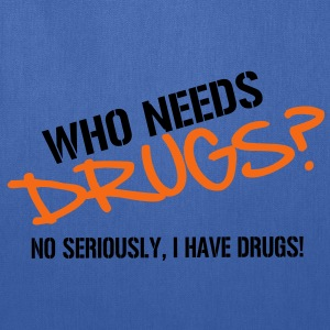 Who needs Drugs? No seriously, I have Drugs! Vector Design Hoodies - Tote Bag
