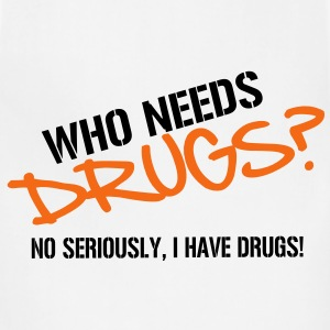 Who needs Drugs? No seriously, I have Drugs! Vector Design T-Shirts - Adjustable Apron