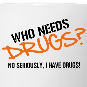 Who needs Drugs? No seriously, I have Drugs! Vector Design T-Shirts - Coffee/Tea Mug