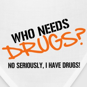 Who needs Drugs? No seriously, I have Drugs! Vector Design T-Shirts - Bandana