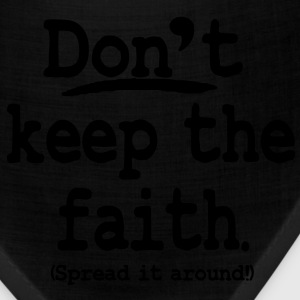 Don't keep the faith. Spread it around! T-Shirts - Bandana