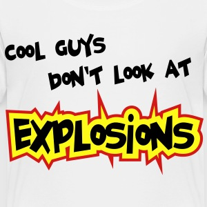 Cool guys don't look at explosions - Toddler Premium T-Shirt