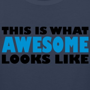 This is what awesome looks like - Men's Premium Tank