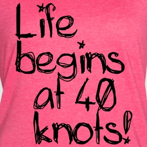 Life begins at 40 knots! Tanks - Women's Vintage Sport T-Shirt