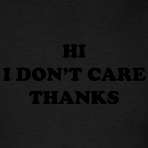 Hi I don't care thanks - Men's T-Shirt