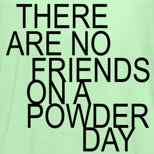 there are no friends on a powder day! T-Shirts - Women's Flowy Tank Top by Bella