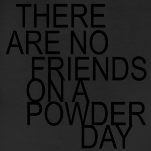 there are no friends on a powder day! Hoodies - Leggings