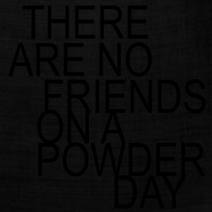 there are no friends on a powder day! Hoodies - Bandana