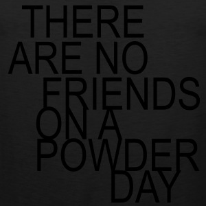 there are no friends on a powder day! Kids' Shirts - Men's Premium Tank