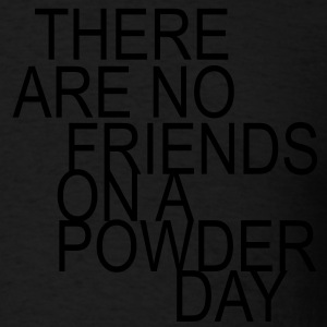 there are no friends on a powder day! Sweatshirts - Men's T-Shirt
