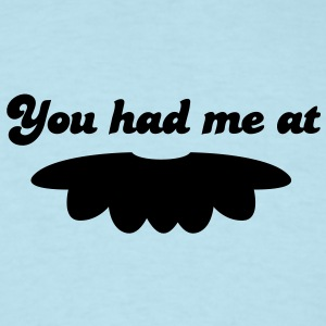 you had me at moustache mustache mustachio facial hair fun! Baby Bodysuits - Men's T-Shirt