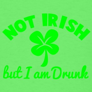 NOT IRISH - but I am drunk ST patrick's Day design Baby Bodysuits - Men's T-Shirt