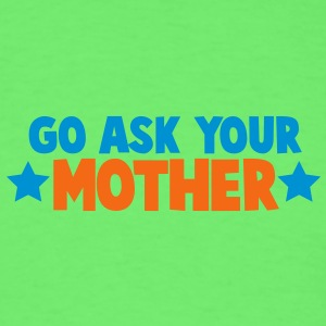 Go ask you mother mum mom with stars Baby Bodysuits - Men's T-Shirt