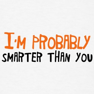 I'm probably smarter than you Baby Bodysuits - Men's T-Shirt