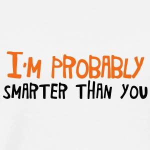 I'm probably smarter than you Baby Bodysuits - Men's Premium T-Shirt