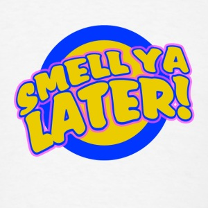 Smell ya Later - Men's T-Shirt