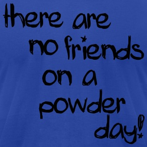 there are no friends on a powder day! Hoodies - Men's T-Shirt by American Apparel