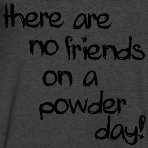 there are no friends on a powder day! Long Sleeve Shirts - Men's V-Neck T-Shirt by Canvas