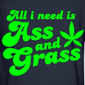 ALL I NEED IS ASS AND GRASS ! with a stoner pot leaf Hoodies - Men's Long Sleeve T-Shirt