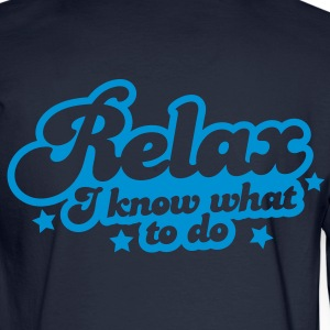 relax i know what to do professional career design Hoodies - Men's Long Sleeve T-Shirt