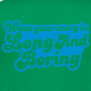wow your story is long and boring with curvy funky font Hoodies - Men's Premium T-Shirt