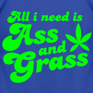 ALL I NEED IS ASS AND GRASS ! with a stoner pot leaf Hoodies - Men's T-Shirt by American Apparel