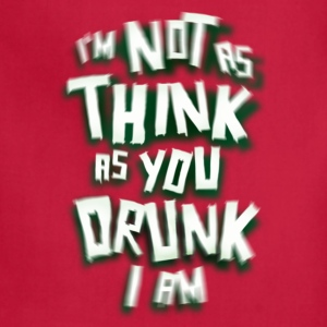 I'm Not As Drunk As You Think I Am - Adjustable Apron