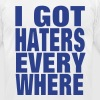 I GOT HATERS EVERYWHERE - Men's T-Shirt by American Apparel