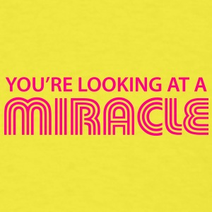 You're looking at a miracle Baby Bodysuits - Men's T-Shirt