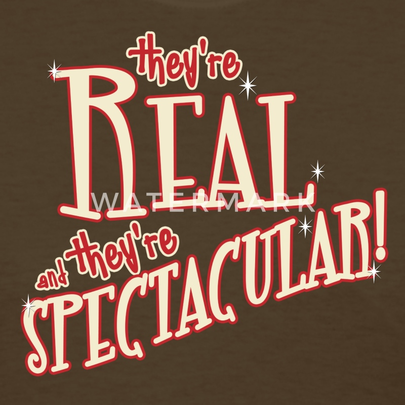 They're Real and They're Spectacular Women's T-Shirts - Women's T-Shirt